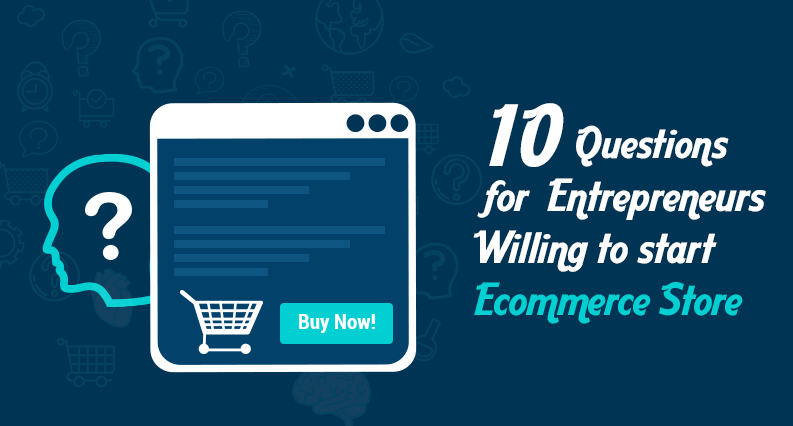 10 Questions Every Entrepreneur Should Ask Before Starting an Ecommerce Store