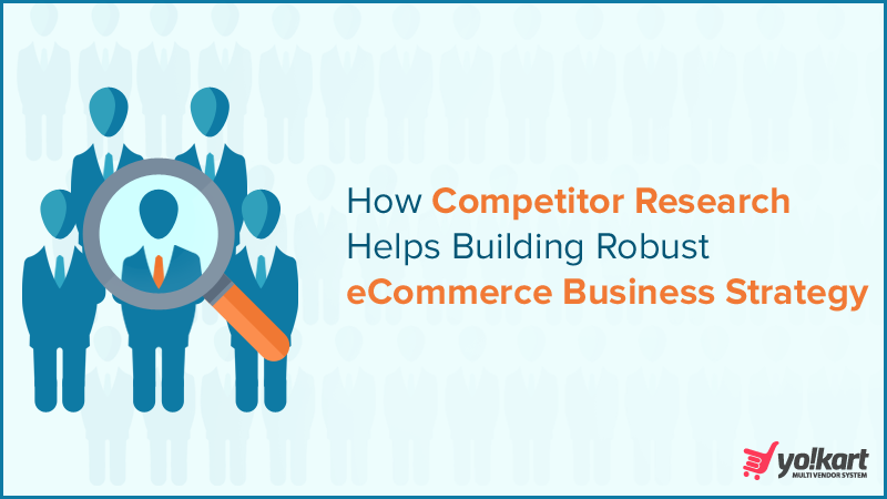How Competitor Research can help you build Robust Strategy for your Ecommerce Business?