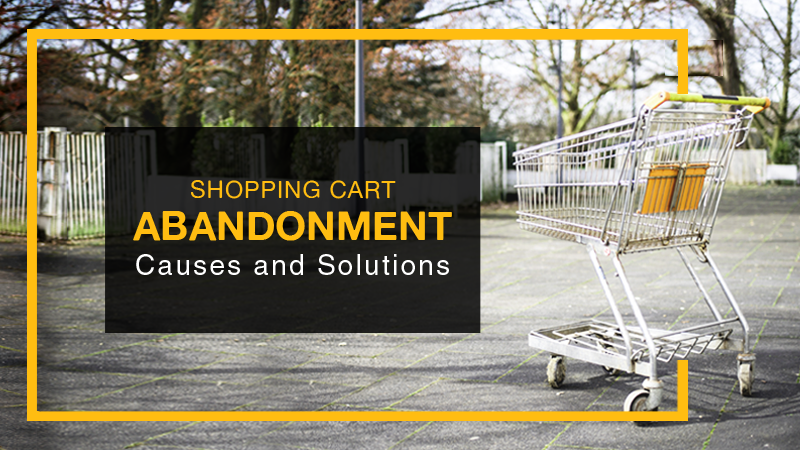 Shopping Cart Abandonment Reasons and How to Counter Them
