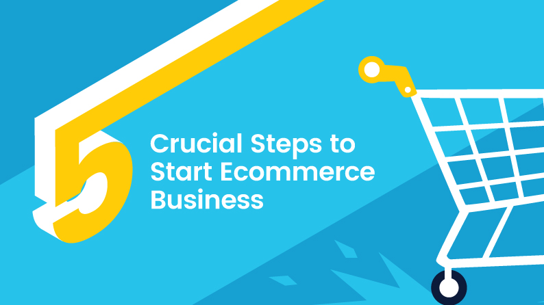 5 Crucial Steps Entrepreneurs Follow To Start A New Ecommerce Business
