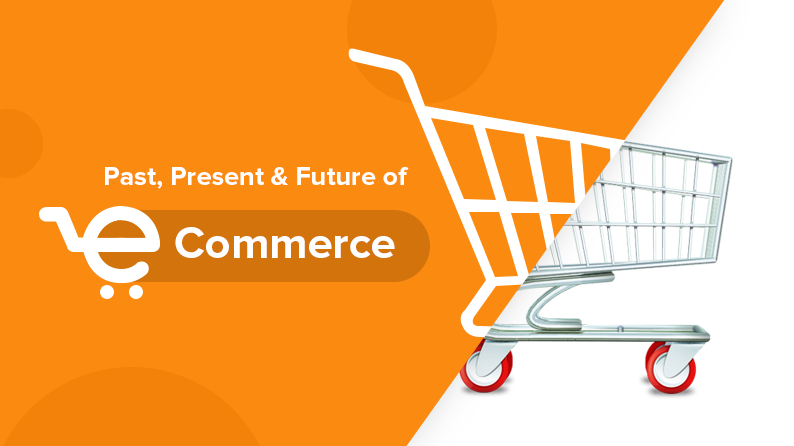eCommerce – Past, Present And The Future