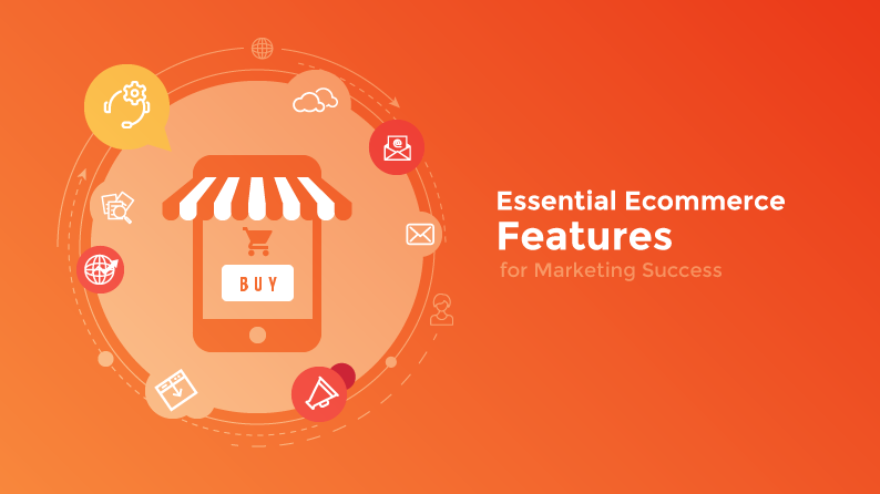 Top Features & Tools For Ecommerce Website To Achieve Marketing Success