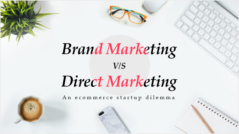 Brand Marketing V/S Direct Marketing: The Early Stage Ecommerce Startup Dilemma