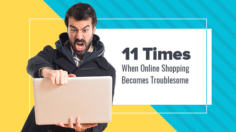11 Times When Online Shopping Becomes An Ordeal For Users Like Me