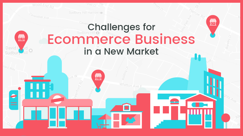 Challenges for ecommerce business in a new market