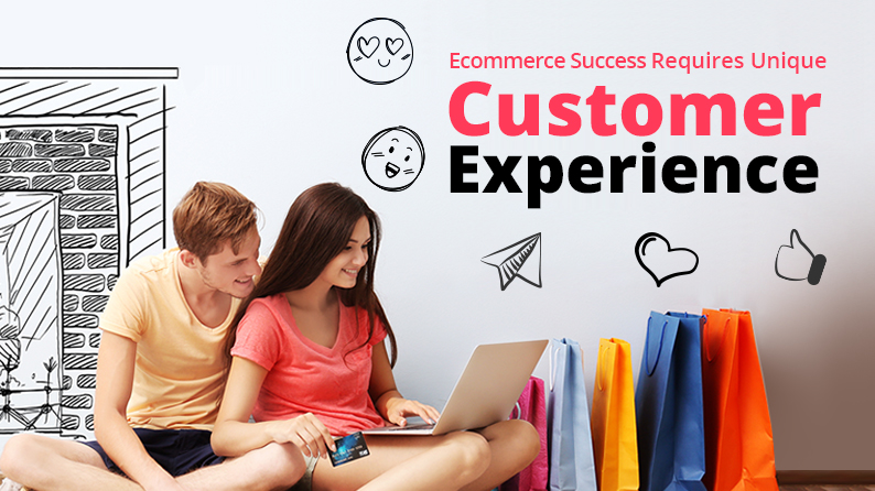 Offer Unique Customer Experience to Succeed in Ecommerce