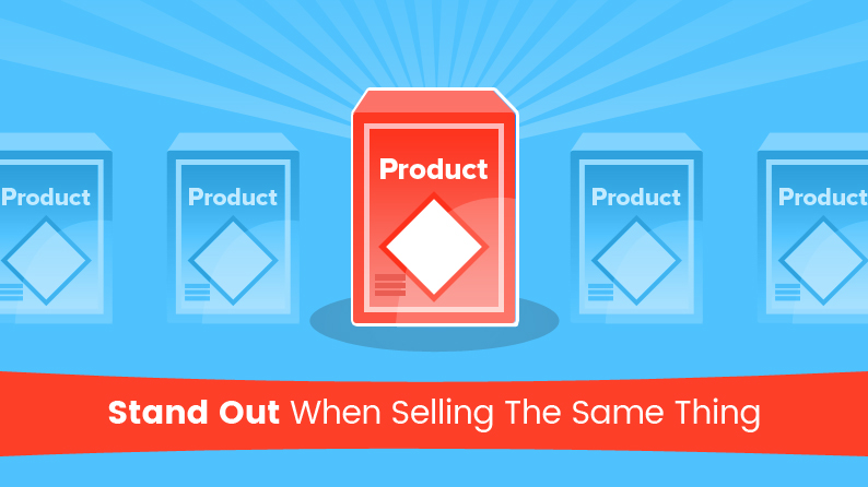 Stand out when selling the same thing