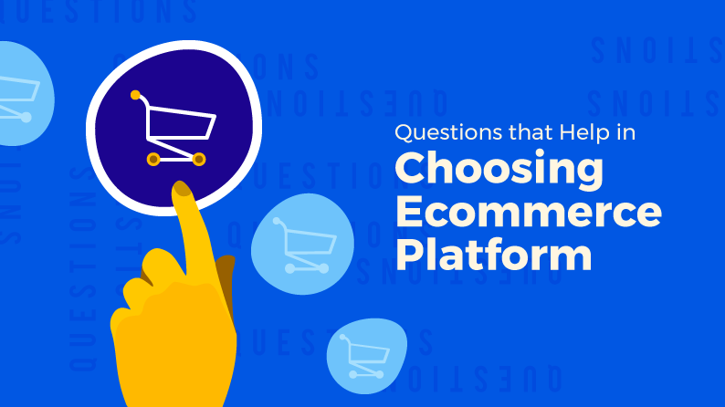 Questions that help in choosing ecommerce platform