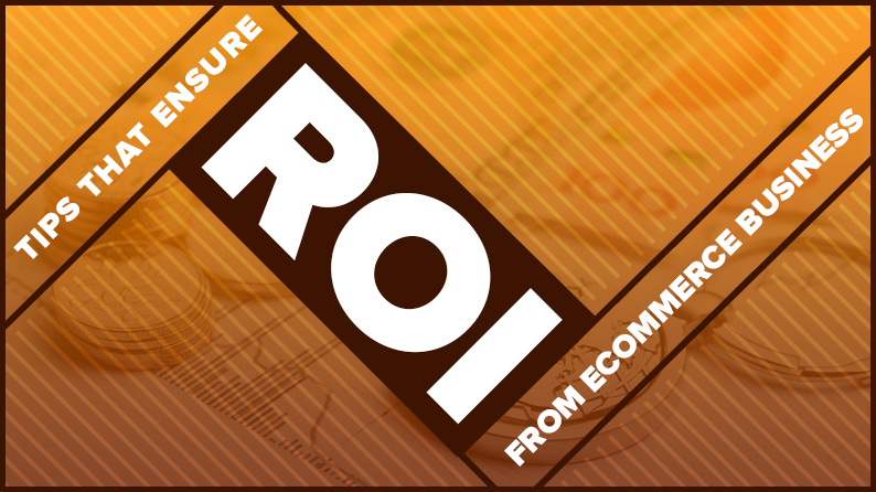 How to Ensure Substantial ROI from Your Ecommerce Business
