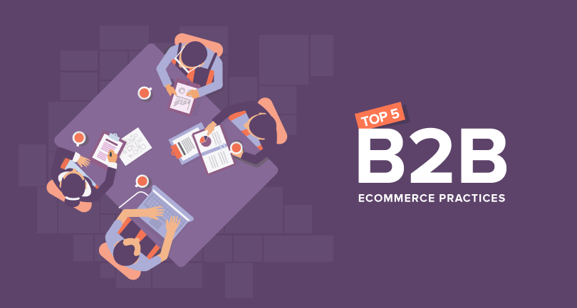 Top 5 B2B Ecommerce Practices to Adapt