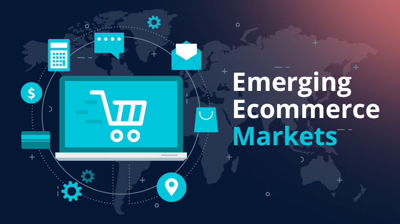 Emerging Ecommerce Markets to Focus on in 2018