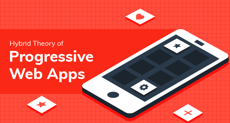 The Hybrid Theory Of Progressive Web Apps And Their Practicality