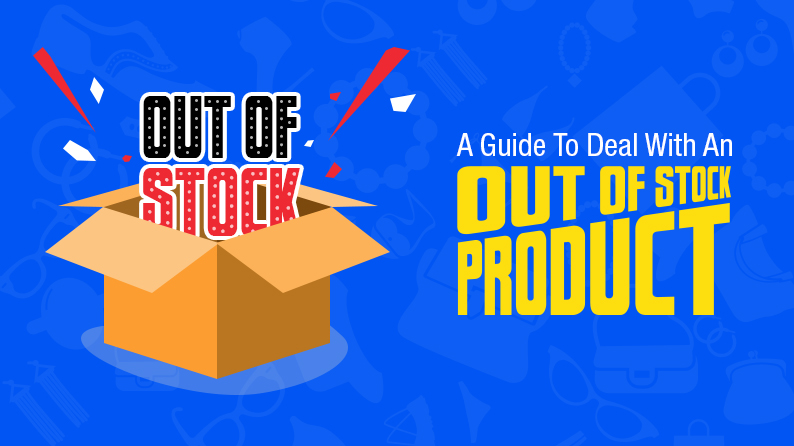 An Ultimate Guide: How To Deal With An Out Of Stock Product
