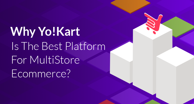 Why YoKart Is The Best Platform For Multi Store Ecommerce