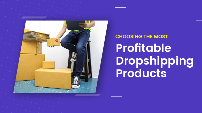 How To Choose The Most Profitable Dropshipping Products To Sell Online
