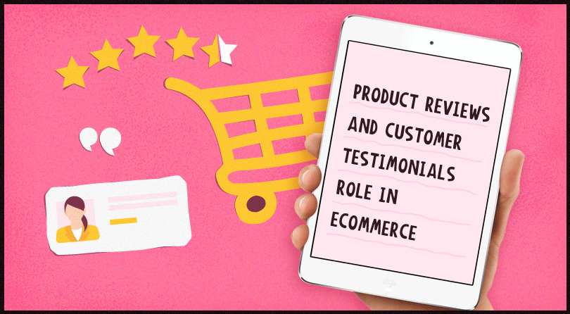 Product Reviews And Customer Testimonials Role In Ecommerce