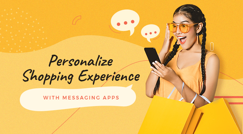 Personalize Shopping Experience with Messaging Apps [with Examples]