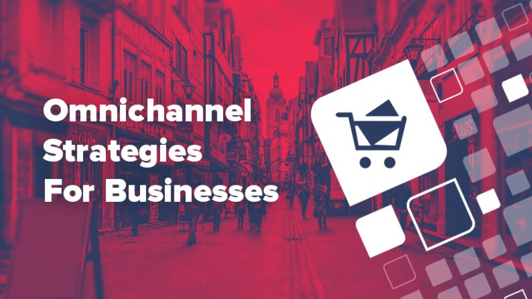 Omnichannel strategies for businesses