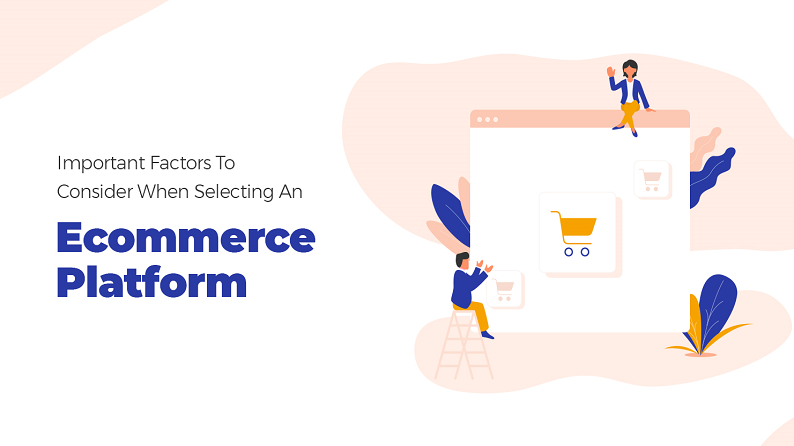 Important Factors to Consider When Selecting an Ecommerce Platform