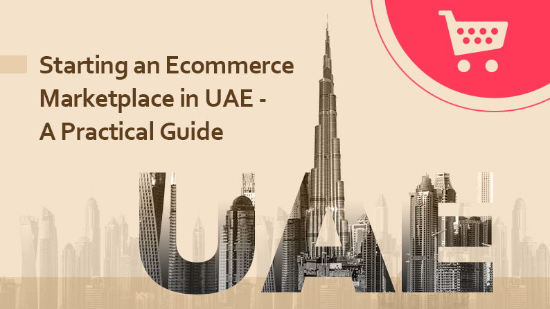 All You Need to Know About Starting An Ecommerce Marketplace in UAE