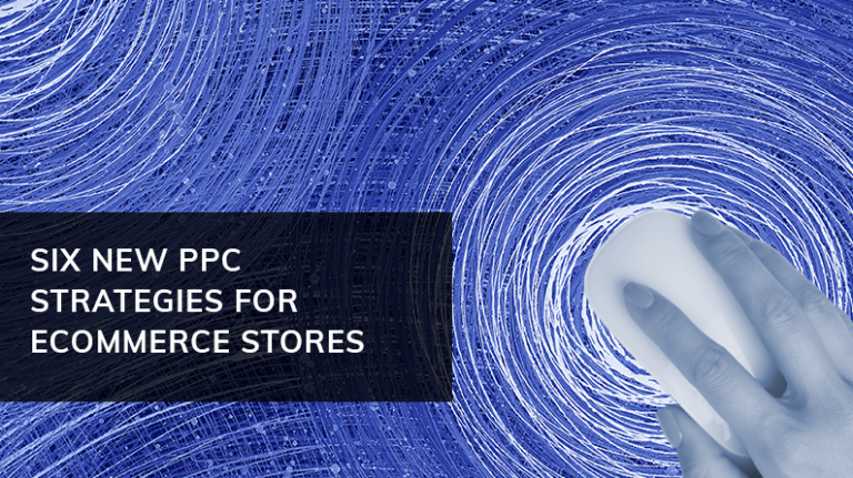 6 new PPC strategies for ecommerce